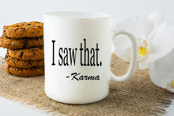 I Saw That Karma Mug - Fun Karma Coffee Mug -  Unique Birthday Gift - Sublimated Coffee or Tea Mug