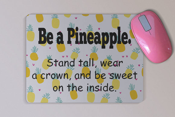 Be A Pineapple Mouse Pad -  Custom Mouse Pad - Unique Inspirational Gift - Desk Accessory - Computer Accessory - Birthday Gift