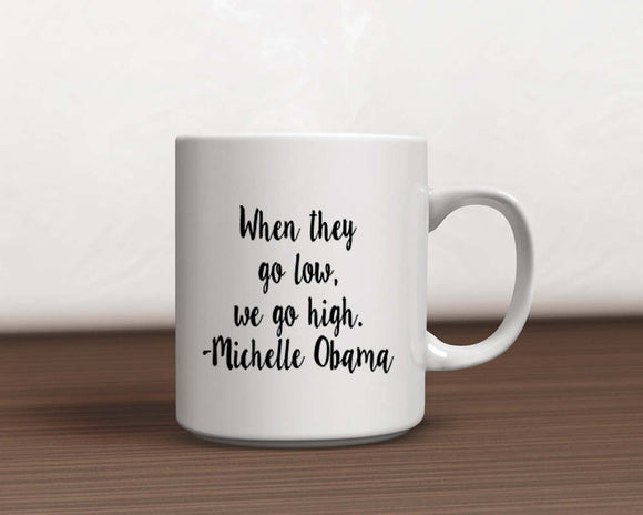 When They Go Low Inspirational Michelle Obama Quote Coffee Mug