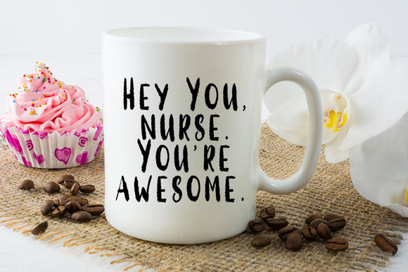 Hey Nurse Coffee Mug - Fun Nurse Mug - Gift for Nurses - Hey Nurse, You're awesome - Mother's Day or Birthday Gift - Dishwasher Safe