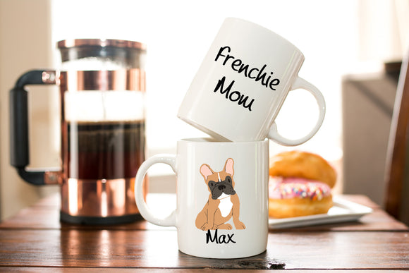 Personalized Frenchie Mom Coffee Mug Gift - French Bull Dog - Dog Lover Gift - Christmas or Birthday Gift - Fur Mom Coffee or Tea Mug