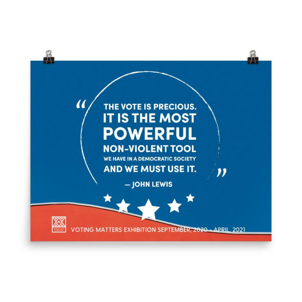 16 in by 20 inch poster with a quote by John Lewis, The vote is the most powerful non-violent tool we have in a democratic society and we must use it