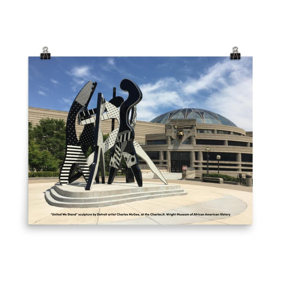 24 inch by 36 inch poster with United We Stand sculpture in front of Charles H. Wright Museum of African American History