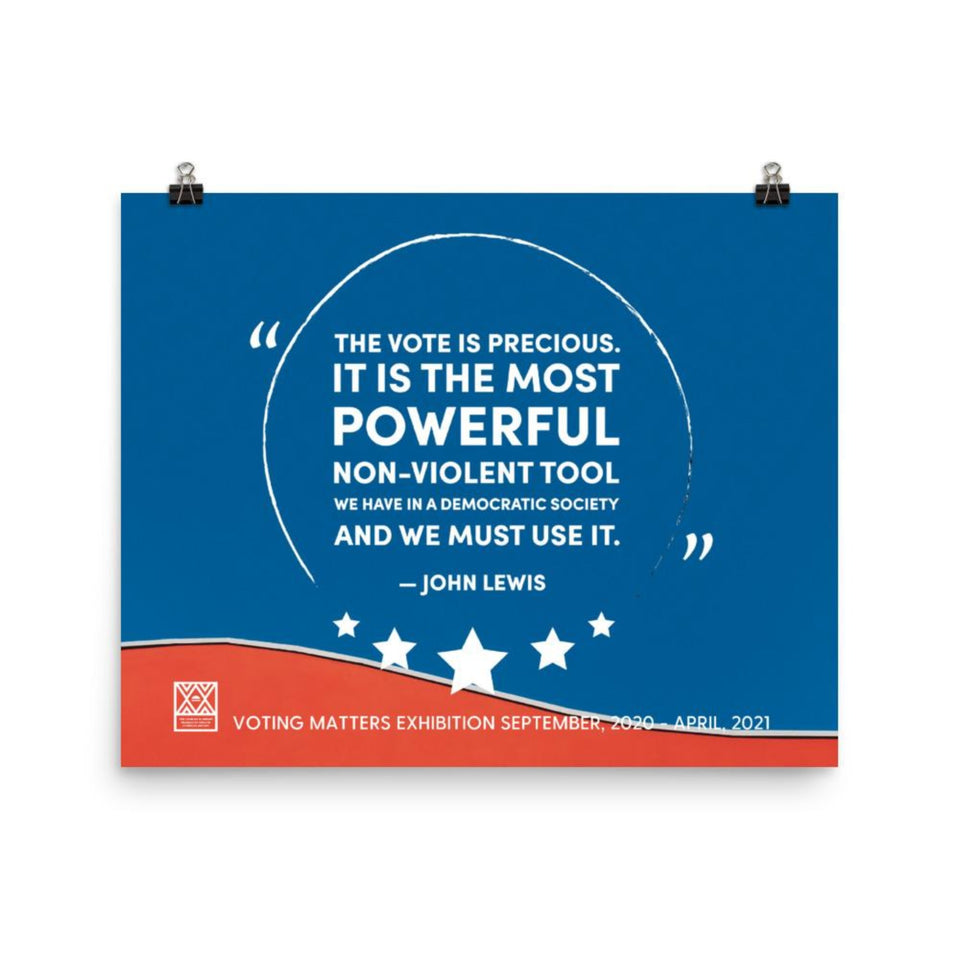12 in by 18 inch poster with a quote by John Lewis, The vote is the most powerful non-violent tool we have in a democratic society and we must use it