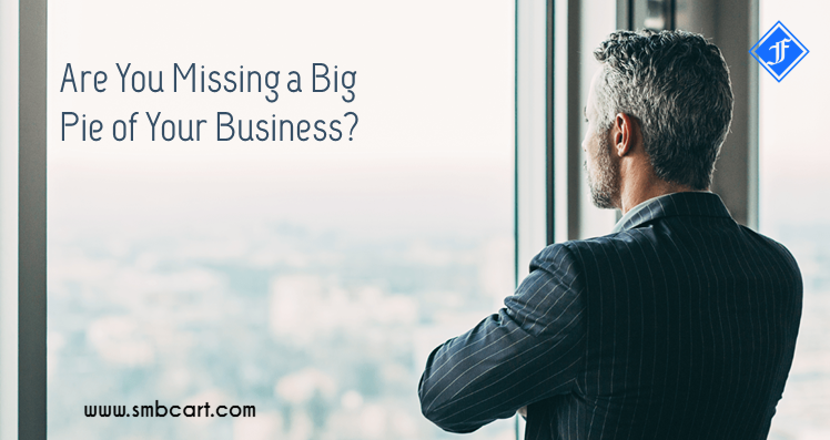 Are You Missing a Big Pie of Your Business?