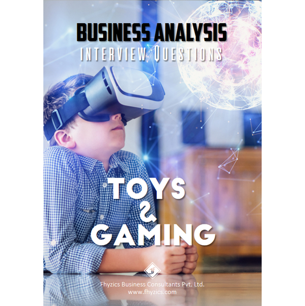Business Analysis Interview Questions [Toys & Gaming]