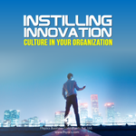 Instilling Innovation Culture in Your Organization [14-Dec-2018]