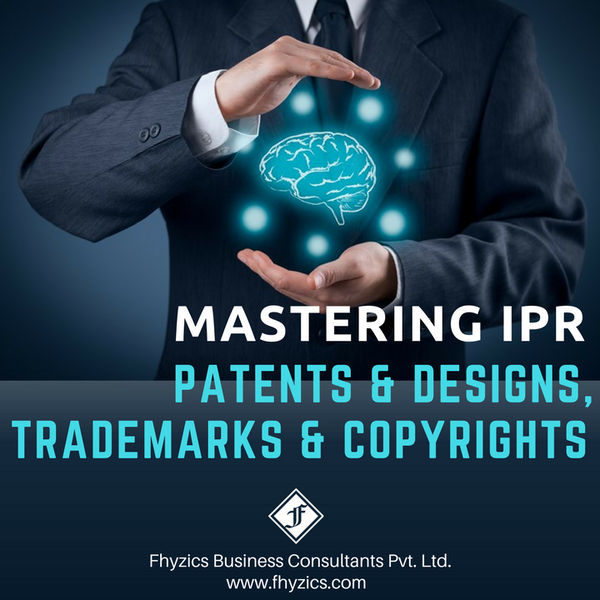 Mastering IPR- Patents & Designs, Trademarks and Copyrights