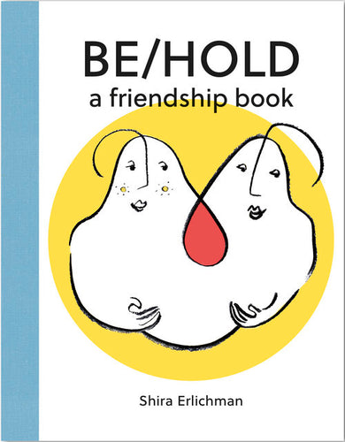 Be/Hold a friendship book by Shira Erlichman