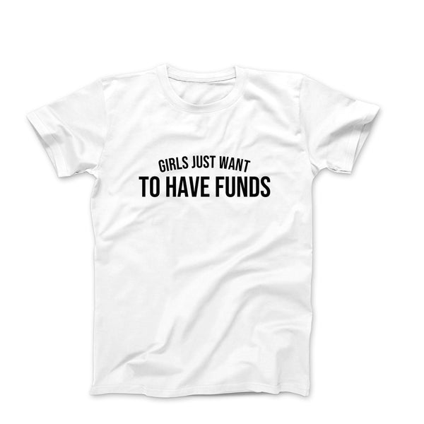 Girls Just Want To Have Funds Women Shirt
