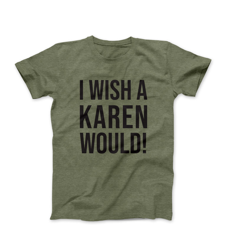 I WISH A KAREN WOULD ARMY GREEN