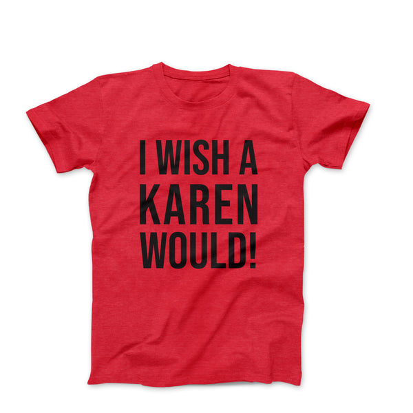 I WISH A KAREN WOULD RED TEE