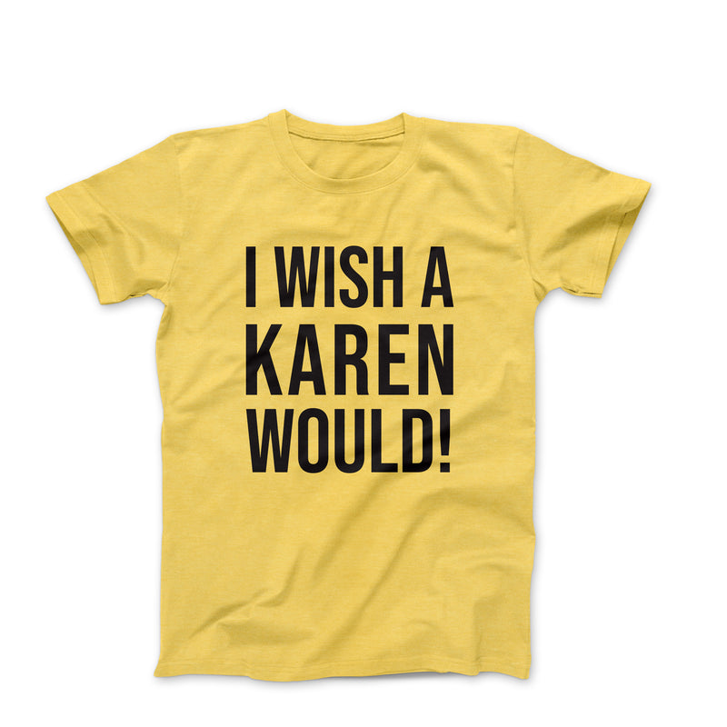 I WISH A KAREN WOULD YELLOW TEE