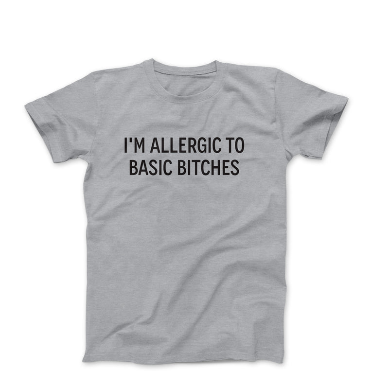 I'M ALLERIC TO BASIC BITCHES GREY