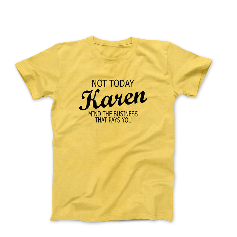 NOT TODAY KAREN YELLOW SHIRT