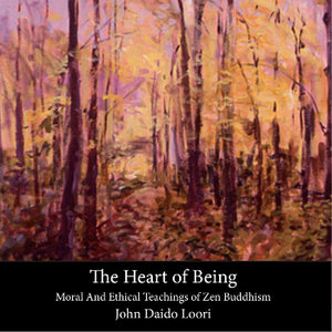 The Heart of Being: Moral and Ethical Teachings of Zen Buddhism-Audiobook (mp3)