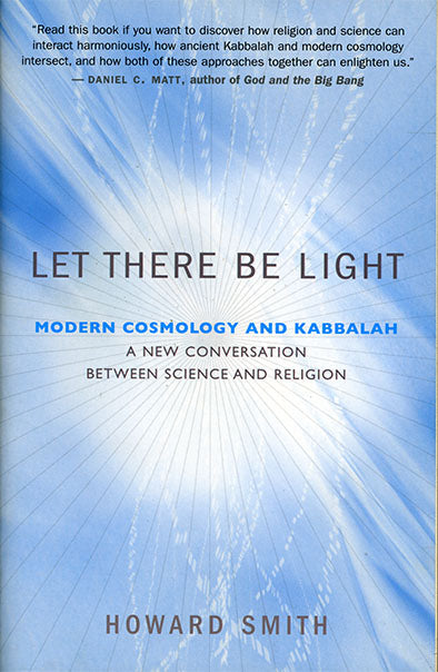 Let There Be Light: Modern Cosmology and Kabbalah: A New Conversation Between Science and Religion