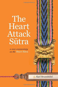 The Heart Attack Sutra: A New Commentary on the Heart Sutra