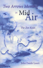 Load image into Gallery viewer, Two Arrows Meeting in Mid-Air: The Zen Koan