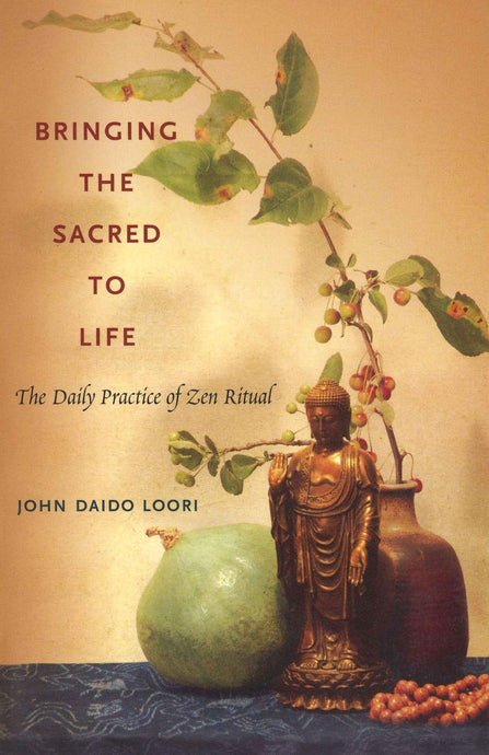 Bringing the Sacred to Life: The Daily Practice of Zen Ritual