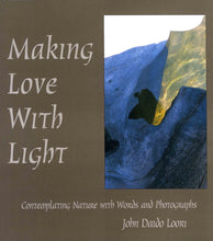 Load image into Gallery viewer, Making Love with Light: Contemplating Nature with Words and Photographs