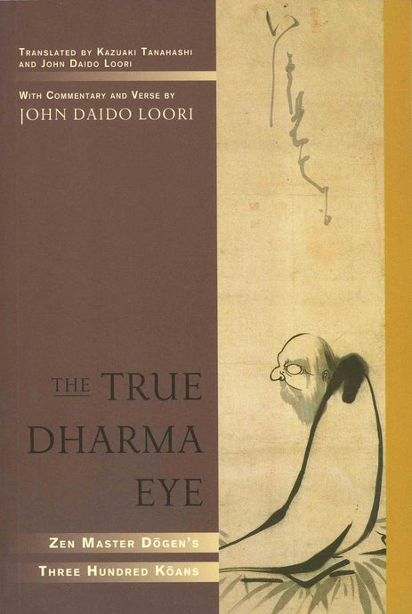The True Dharma Eye: Zen Master Dogen's Three Hundred Koans