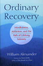 Load image into Gallery viewer, Ordinary Recovery: Mindfulness, Addiction, and the Path of Lifelong Sobriety