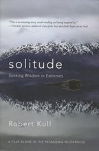 Load image into Gallery viewer, Solitude: Seeking Wisdom in Extremes-A Year Alone in the Patagonia Wilderness