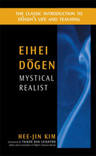 Load image into Gallery viewer, Eihei Dogen: Mystical Realist