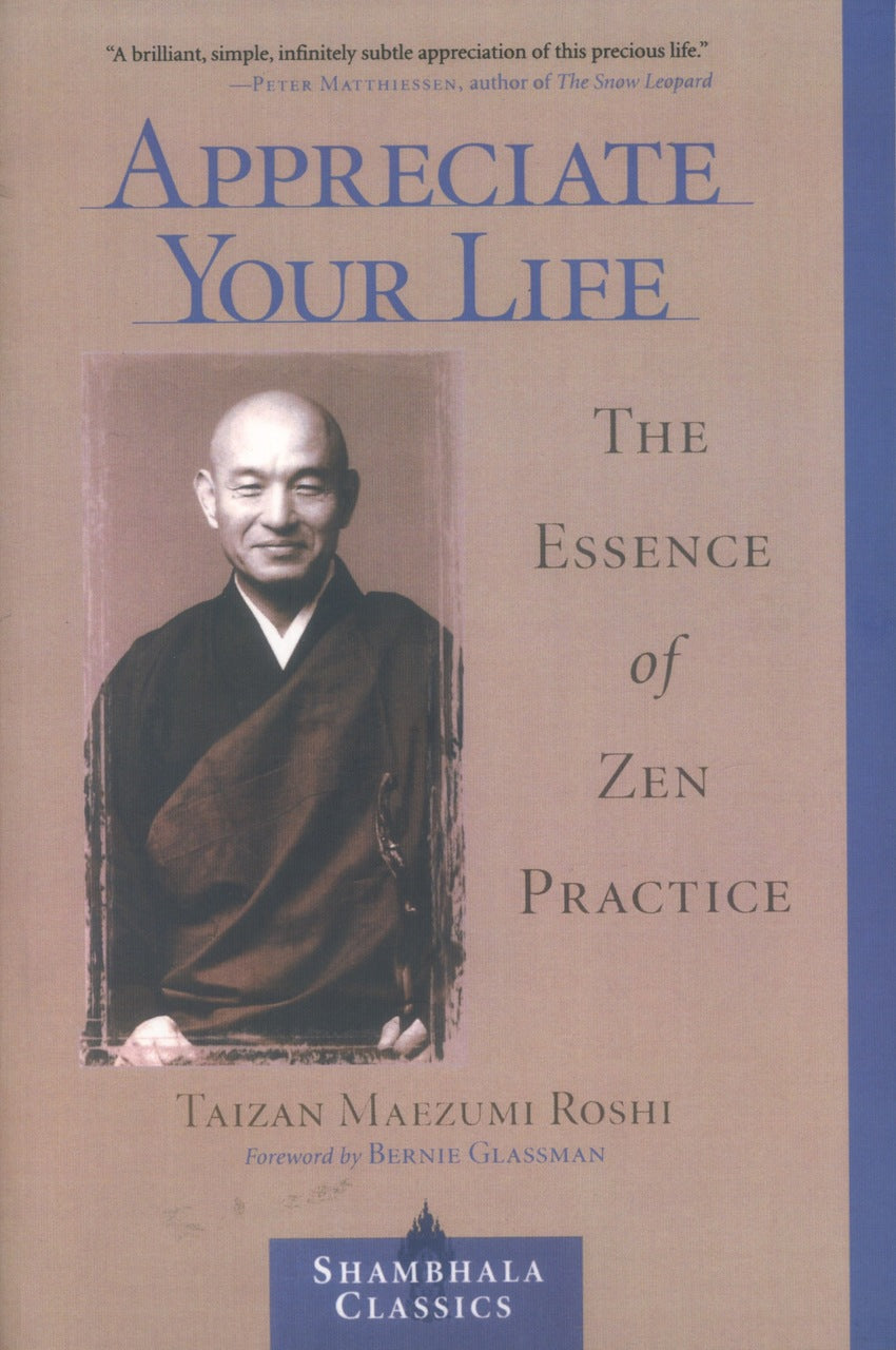 Appreciate Your Life: The Essence of Zen Practice (Shambhala Classics)