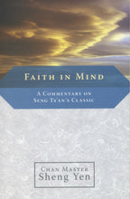 Load image into Gallery viewer, Faith in Mind: A Commentary on Seng Ts'an's Classic
