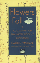 Load image into Gallery viewer, Flowers Fall: A Commentary on Zen Master Dogen's Genjokoan