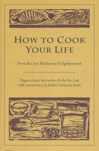 Load image into Gallery viewer, How to Cook Your Life: From the Zen Kitchen to Enlightenment