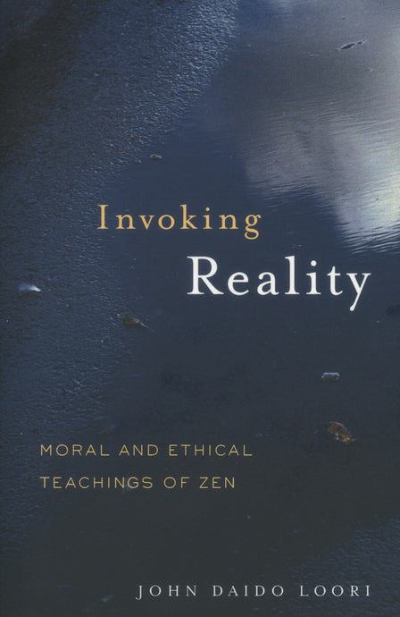 Invoking Reality: Moral and Ethical Teachings of Zen