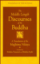 Load image into Gallery viewer, The Middle Length Discourses of the Buddha: A Translation of the Majjhima Nikaya (The Teachings of the Buddha)
