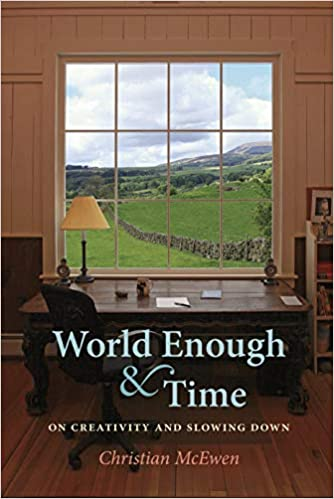 World and Enough Time: On Creativity and Slowing Down