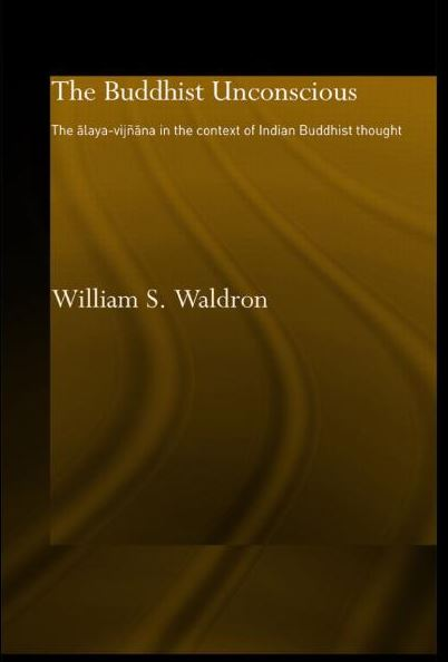 The Buddhist Unconscious: The Alaya-vijnana in the context of Indian Buddhist Thought / Edition 1