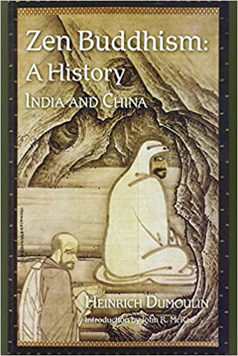 Zen Buddhism: A History - India and China, Volume 1