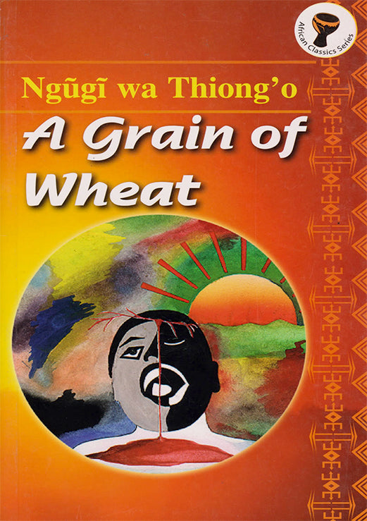 A GRAIN OF WHEAT by Ngūgī Wa Thiong'o
