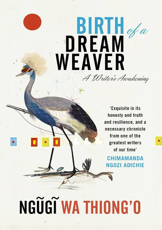 BIRTH OF A DREAM WEAVER by Ngūgī wa Thiong'o