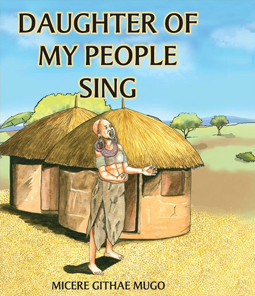 DAUGHTER OF MY PEOPLE, SING! by Mīcere G. Mūgo