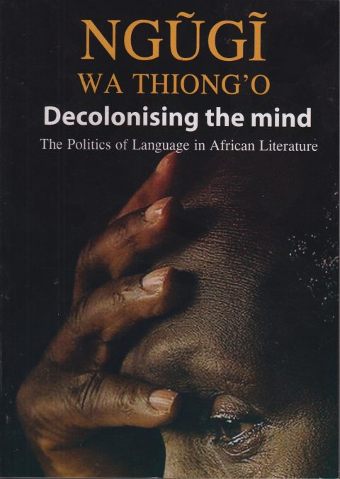 DECOLONISING THE MIND By Ngugi wa Thiong'o