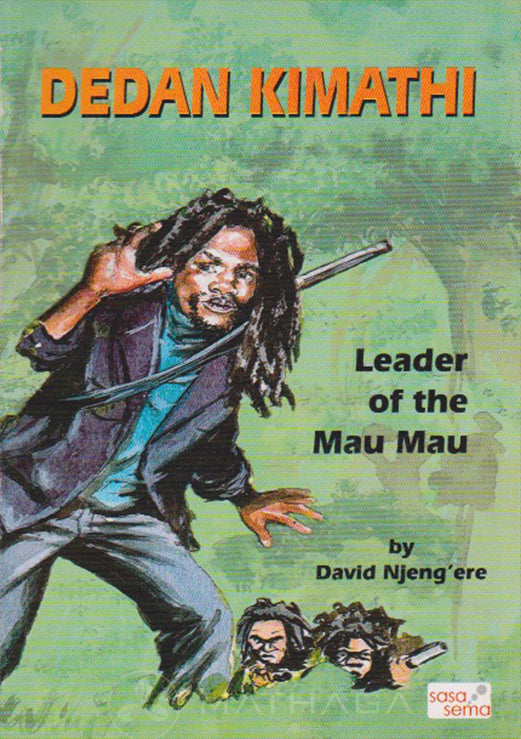DEDAN KIMATHI - Leader of The Maumau by David Njeng'ere