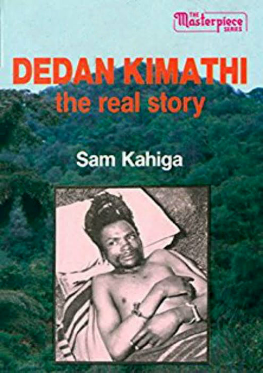 DEDAN KIMATHI: THE REAL STORY by Sam Kahiga