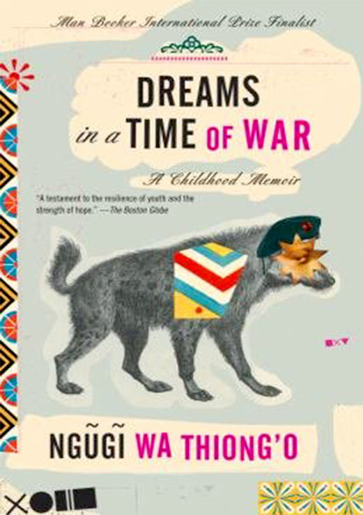 DREAMS IN A TIME OF WAR by Ngūgī Wa Thiong'o