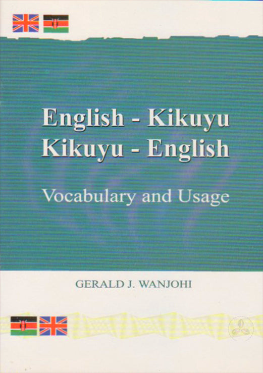 ENGLISH - KIKUYU KIKUYU - ENGLISH VOCABULARY & USAGE By Gerald Wanjohi