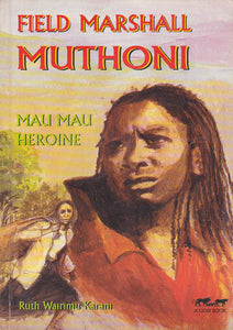 FIELD MARSHAL MUTHONI by Ruth Wairimū Karani