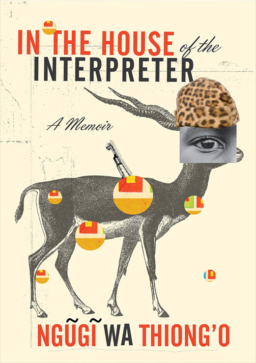 IN THE HOUSE OF THE INTERPRETER  by Ngūgī wa Thiong'o