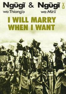 I WILL MARRY WHEN I WANT by Ngūgī wa Thiong'o / Ngūgī Mīrīi