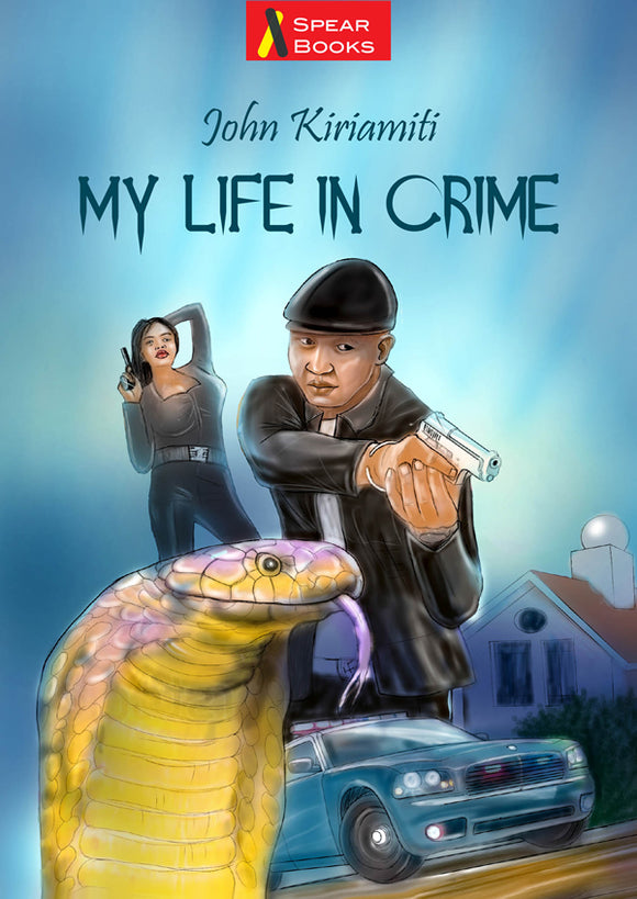 MY LIFE IN CRIME by John Kīrīamītī